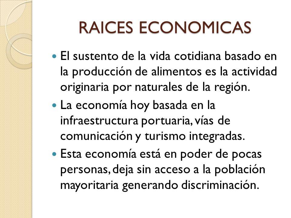 RAICES ECONOMICAS El sustento de la vida cotidiana basado en la producción de alimentos es la actividad originaria por naturales de la región. La econ