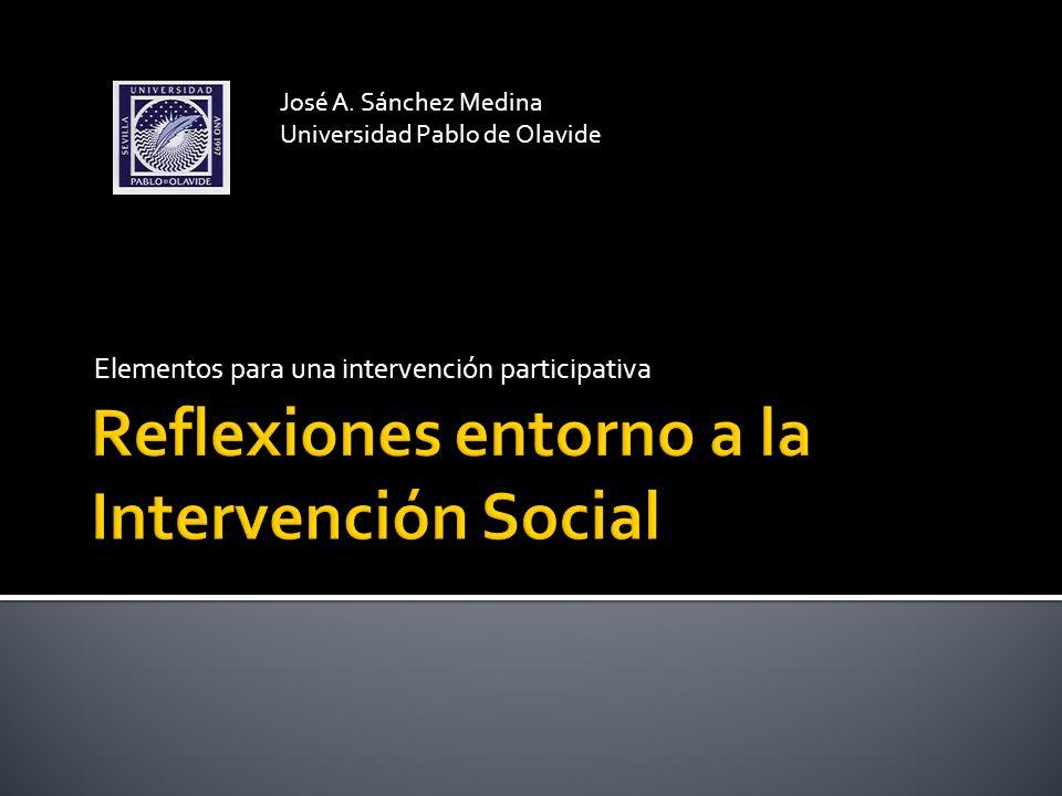 Elementos para una intervención participativa José A. Sánchez Medina Universidad Pablo de Olavide