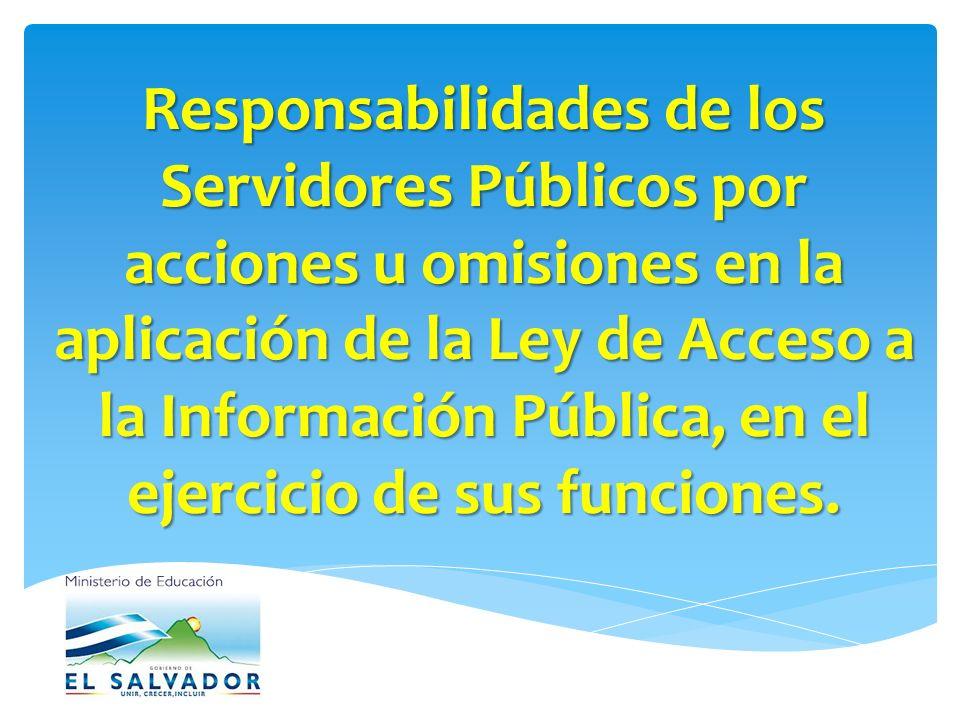 Responsabilidades de los Servidores Públicos por acciones u omisiones en la aplicación de la Ley de Acceso a la Información Pública, en el ejercicio de sus funciones.