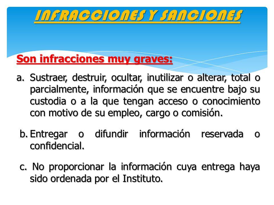 INFRACCIONES Y SANCIONES Son infracciones muy graves: a.Sustraer, destruir, ocultar, inutilizar o alterar, total o parcialmente, información que se en
