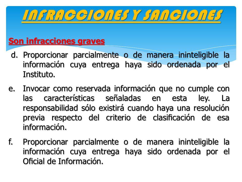 INFRACCIONES Y SANCIONES Son infracciones graves d. Proporcionar parcialmente o de manera ininteligible la información cuya entrega haya sido ordenada