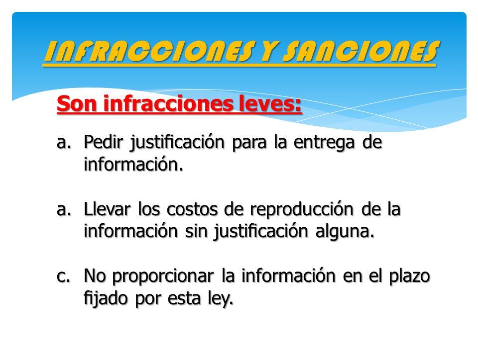 INFRACCIONES Y SANCIONES Son infracciones leves: a.Pedir justicación para la entrega de información. a.Llevar los costos de reproducción de la informa