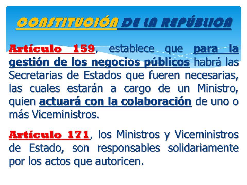 Artículo 159 establece que para la gestión de los negocios públicos habrá las Secretarias de Estados que fueren necesarias, las cuales estarán a cargo de un Ministro, quien actuará con la colaboración de uno o más Viceministros.