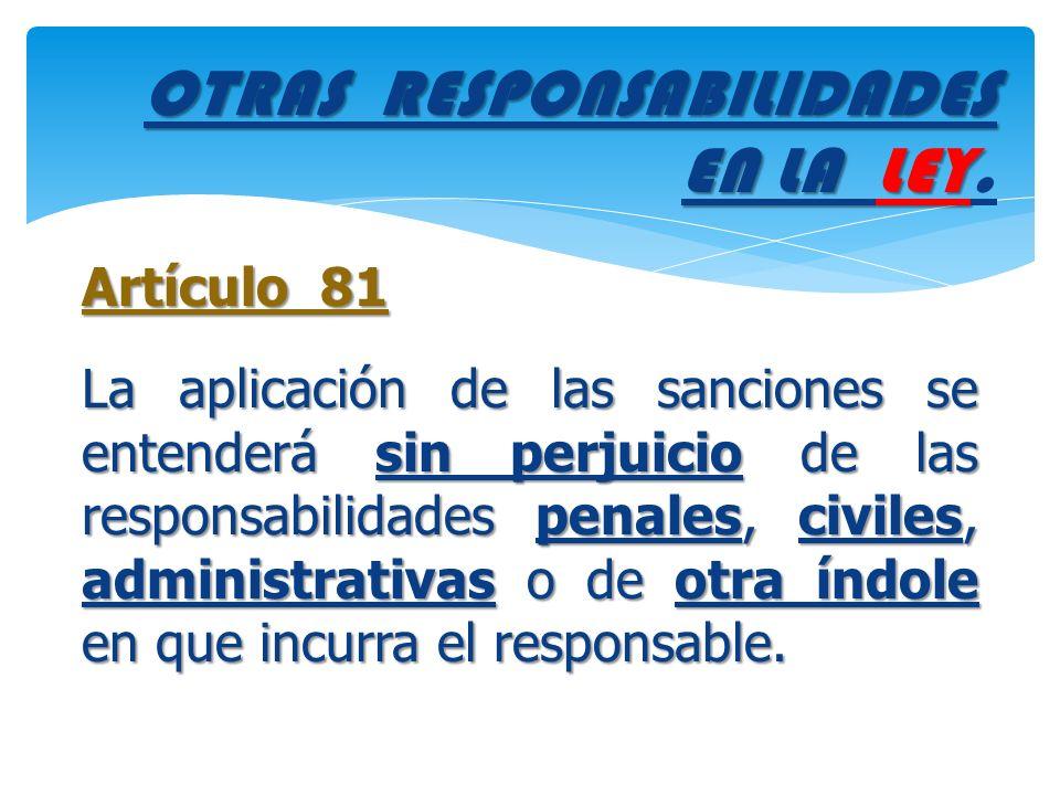 OTRAS RESPONSABILIDADES EN LA LEY OTRAS RESPONSABILIDADES EN LA LEY. Artículo 81 La aplicación de las sanciones se entenderá sin perjuicio de las resp
