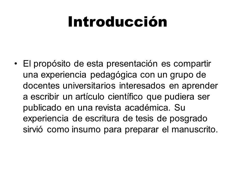 Introducción El propósito de esta presentación es compartir una experiencia pedagógica con un grupo de docentes universitarios interesados en aprender