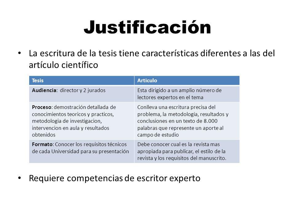 Justificación La escritura de la tesis tiene características diferentes a las del artículo científico Requiere competencias de escritor experto TesisA