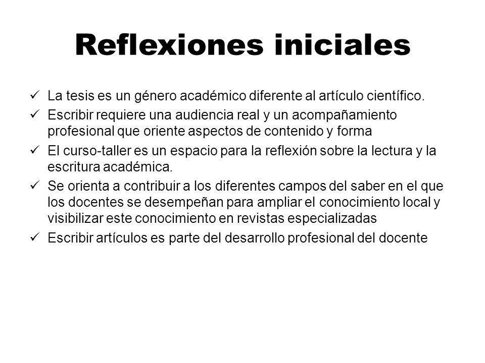 Reflexiones iniciales La tesis es un género académico diferente al artículo científico. Escribir requiere una audiencia real y un acompañamiento profe