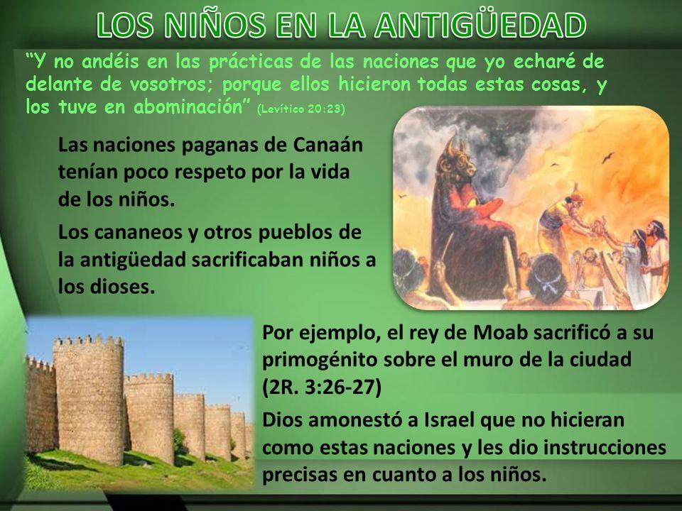 Las naciones paganas de Canaán tenían poco respeto por la vida de los niños. Los cananeos y otros pueblos de la antigüedad sacrificaban niños a los di