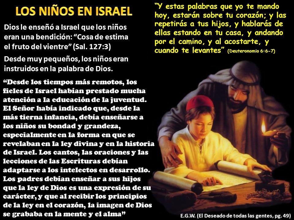 Dios le enseñó a Israel que los niños eran una bendición: Cosa de estima el fruto del vientre (Sal. 127:3) Desde muy pequeños, los niños eran instruid