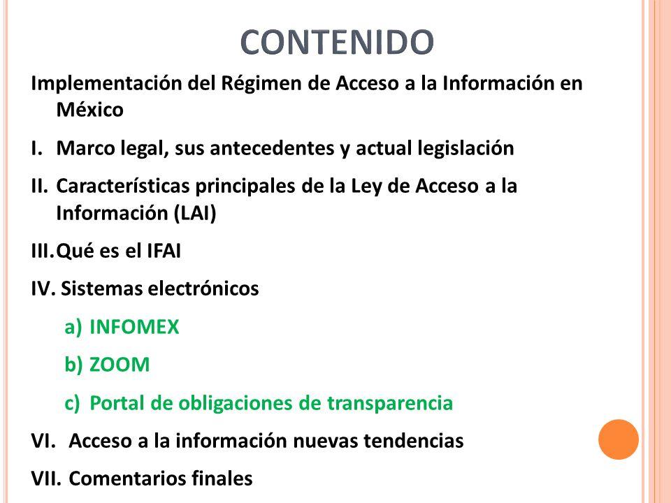Implementación del Régimen de Acceso a la Información en México I.Marco legal, sus antecedentes y actual legislación II.Características principales de la Ley de Acceso a la Información (LAI) III.Qué es el IFAI IV.