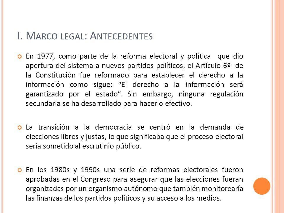 I. M ARCO LEGAL : A NTECEDENTES En 1977, como parte de la reforma electoral y política que dio apertura del sistema a nuevos partidos políticos, el Ar