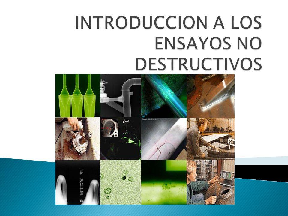 Definición de END (NDT, No Destructive Testing) Ensayos o pruebas que, aplicando algún fenómeno físico, no perjudicará el futuro desempeño del material o pieza.