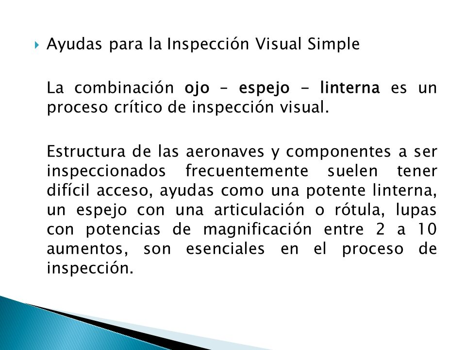Ayudas para la Inspección Visual Simple La combinación ojo – espejo - linterna es un proceso crítico de inspección visual. Estructura de las aeronaves