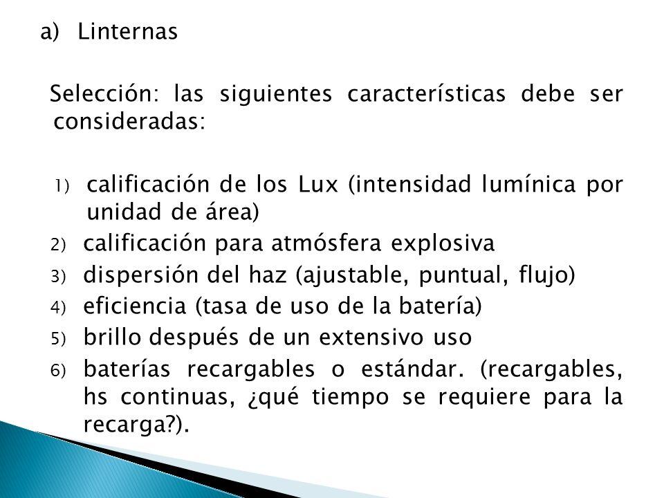 a) Linternas Selección: las siguientes características debe ser consideradas: 1) calificación de los Lux (intensidad lumínica por unidad de área) 2) c