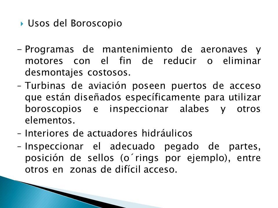 Usos del Boroscopio -Programas de mantenimiento de aeronaves y motores con el fin de reducir o eliminar desmontajes costosos. - Turbinas de aviación p