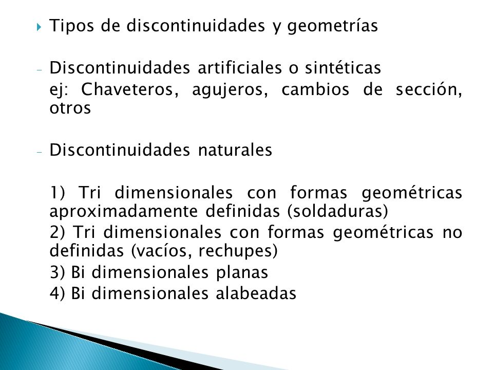Tipos de discontinuidades y geometrías - Discontinuidades artificiales o sintéticas ej: Chaveteros, agujeros, cambios de sección, otros - Discontinuid