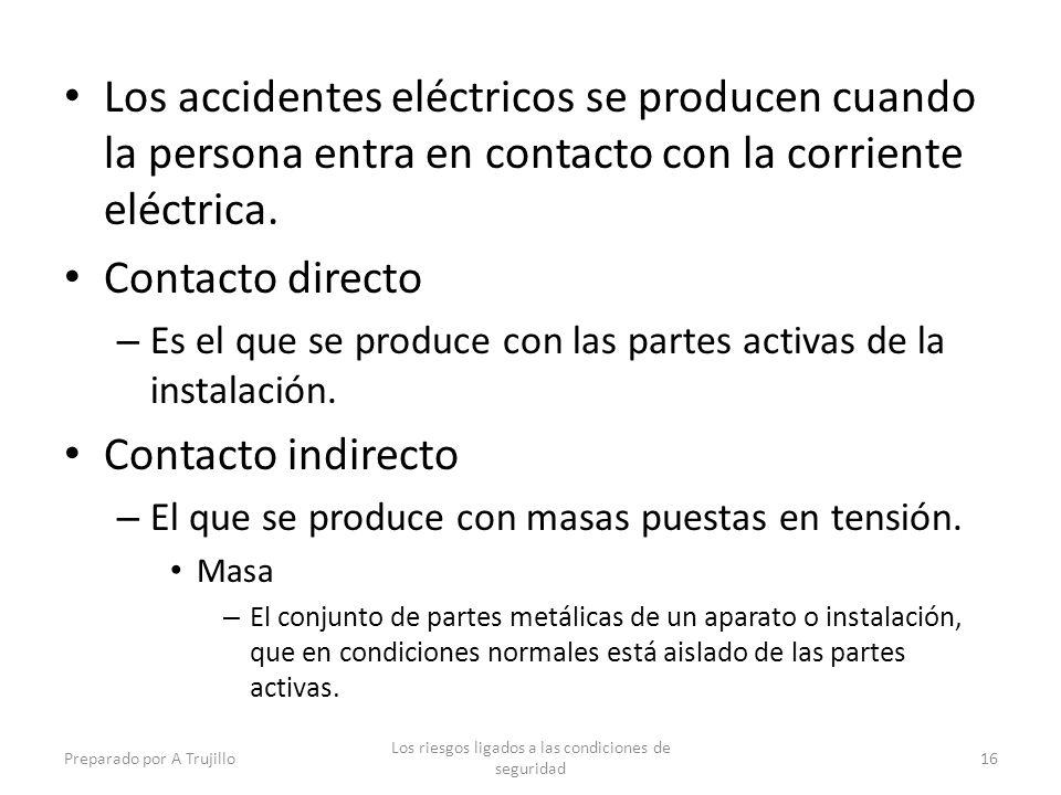 Los accidentes eléctricos se producen cuando la persona entra en contacto con la corriente eléctrica. Contacto directo – Es el que se produce con las