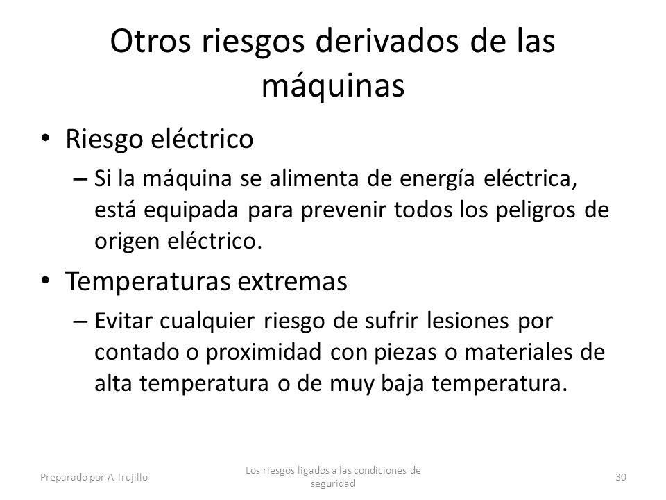 Otros riesgos derivados de las máquinas Riesgo eléctrico – Si la máquina se alimenta de energía eléctrica, está equipada para prevenir todos los peligros de origen eléctrico.