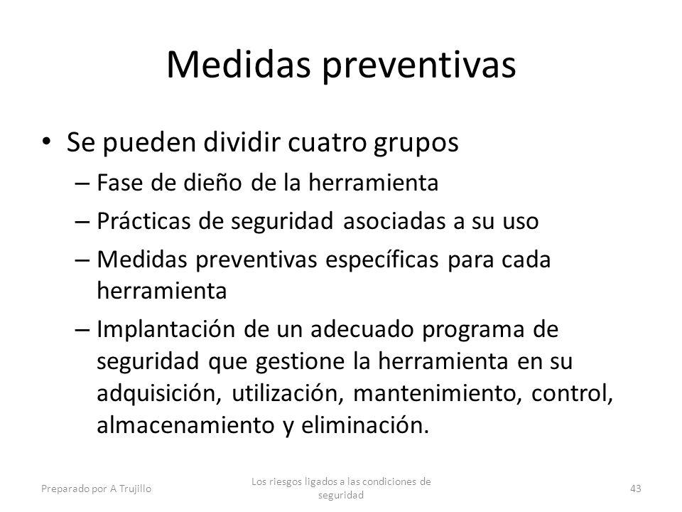 Medidas preventivas Se pueden dividir cuatro grupos – Fase de dieño de la herramienta – Prácticas de seguridad asociadas a su uso – Medidas preventiva