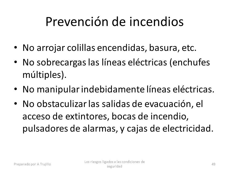 Prevención de incendios No arrojar colillas encendidas, basura, etc. No sobrecargas las líneas eléctricas (enchufes múltiples). No manipular indebidam