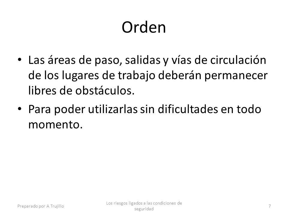 Orden Las áreas de paso, salidas y vías de circulación de los lugares de trabajo deberán permanecer libres de obstáculos.