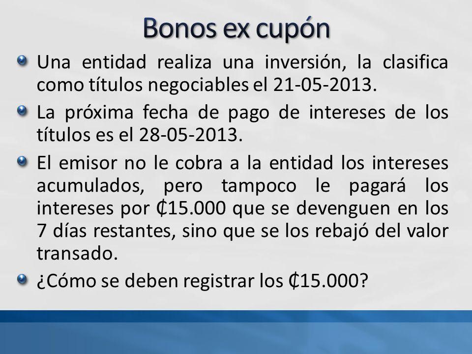 Una entidad realiza una inversión, la clasifica como títulos negociables el 21-05-2013. La próxima fecha de pago de intereses de los títulos es el 28-