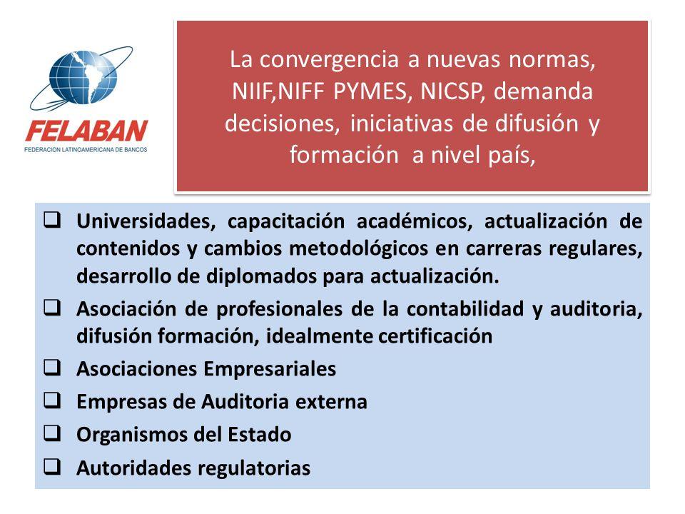 La convergencia a nuevas normas, NIIF,NIFF PYMES, NICSP, demanda decisiones, iniciativas de difusión y formación a nivel país, Universidades, capacita