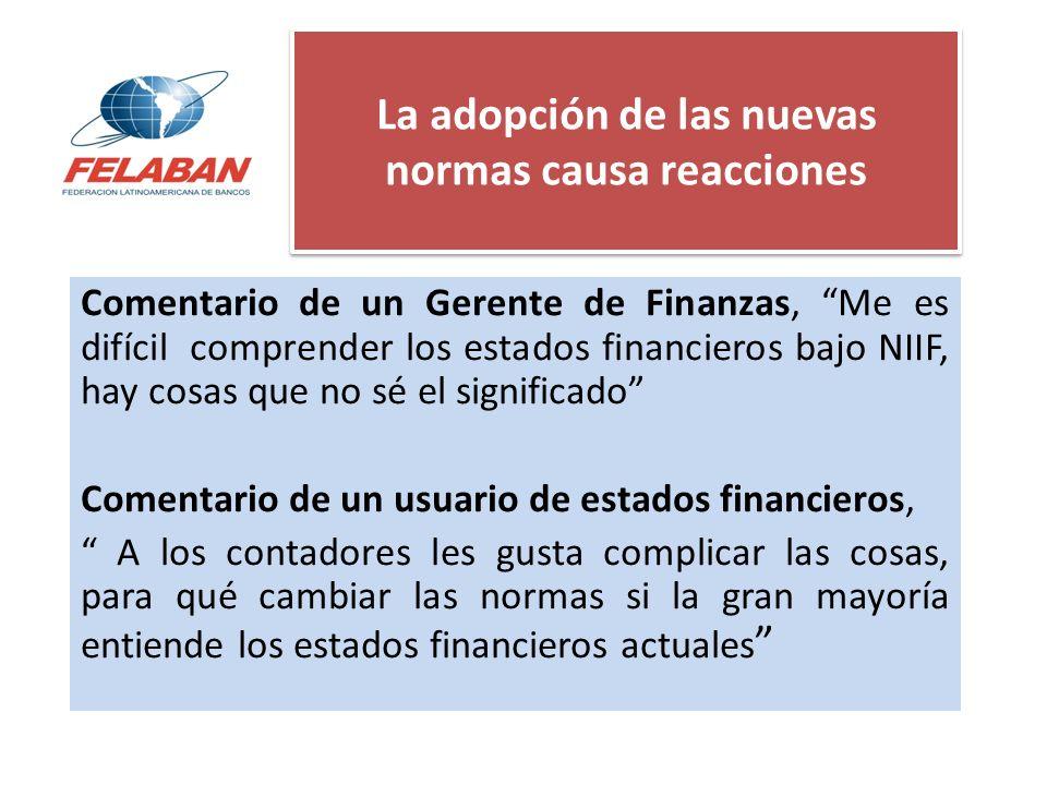 La adopción de las nuevas normas causa reacciones Comentario de un Gerente de Finanzas, Me es difícil comprender los estados financieros bajo NIIF, ha