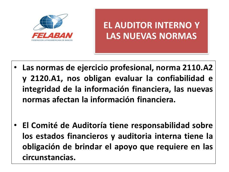 Las normas de ejercicio profesional, norma 2110.A2 y 2120.A1, nos obligan evaluar la confiabilidad e integridad de la información financiera, las nuev