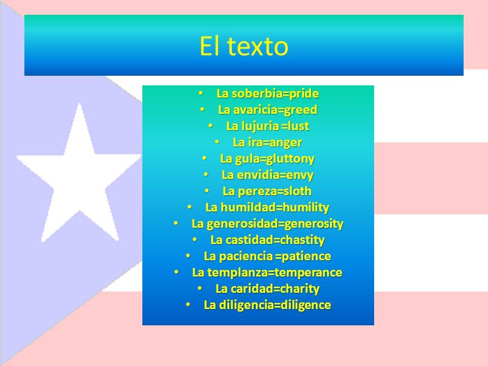 El texto La soberbia=pride La soberbia=pride La avaricia=greed La avaricia=greed La lujuria =lust La lujuria =lust La ira=anger La ira=anger La gula=g