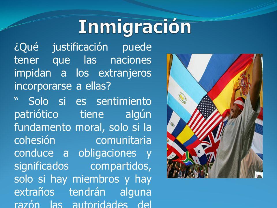¿Qué justificación puede tener que las naciones impidan a los extranjeros incorporarse a ellas? Solo si es sentimiento patriótico tiene algún fundamen