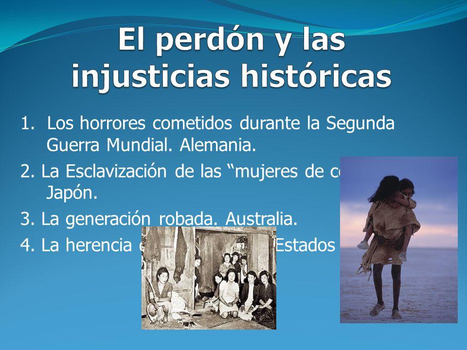 1. Los horrores cometidos durante la Segunda Guerra Mundial. Alemania. 2. La Esclavización de las mujeres de consuelo. Japón. 3. La generación robada.