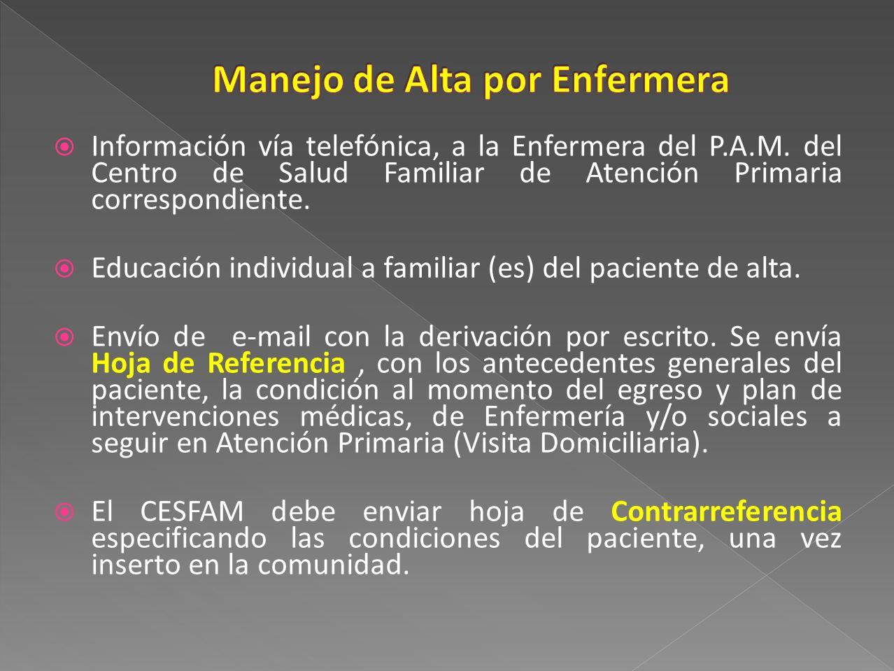 Información vía telefónica, a la Enfermera del P.A.M. del Centro de Salud Familiar de Atención Primaria correspondiente. Educación individual a famili