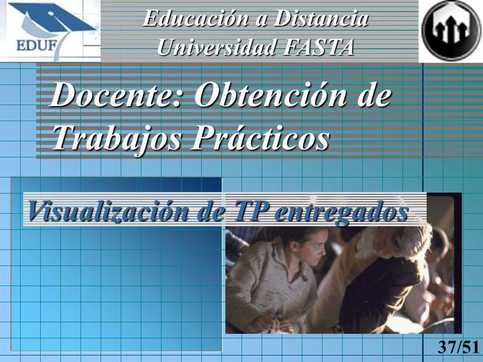 Educación a Distancia Universidad FASTA 36/51 Alumno: Entregas de Trabajos Prácticos Sólo TP aún no aprobados Y de Temas Permitidos Visualización de TP ya entregados