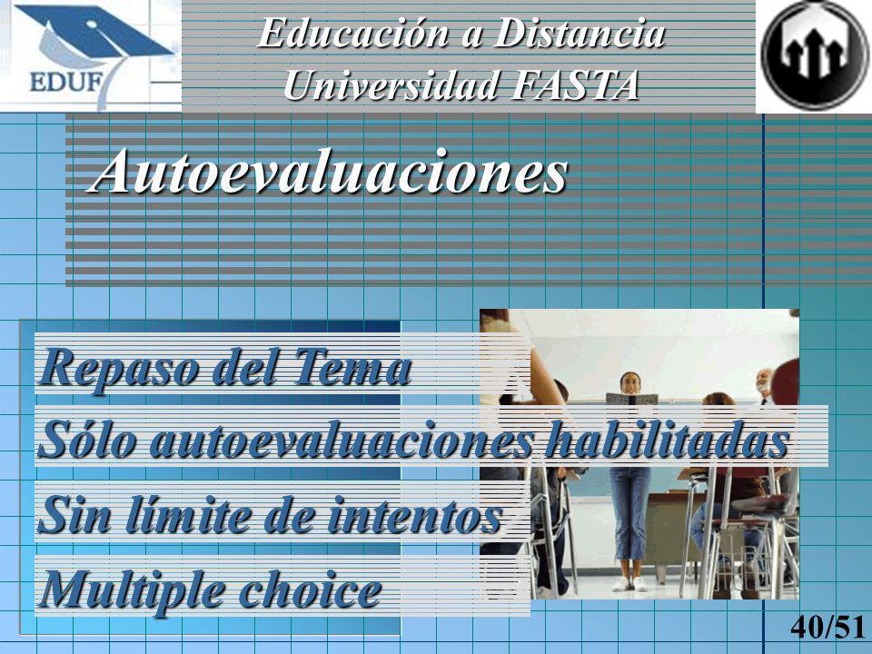 Educación a Distancia Universidad FASTA 39/51 Alumno: Obtención de Calificaciones Trabajos Prácticos Autoevaluaciones Notas de Concepto Calificación Final