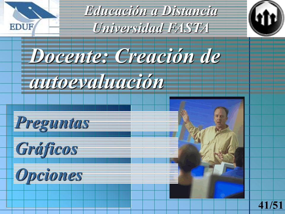 Educación a Distancia Universidad FASTA 40/51 Autoevaluaciones Sólo autoevaluaciones habilitadas Repaso del Tema Sin límite de intentos Multiple choice