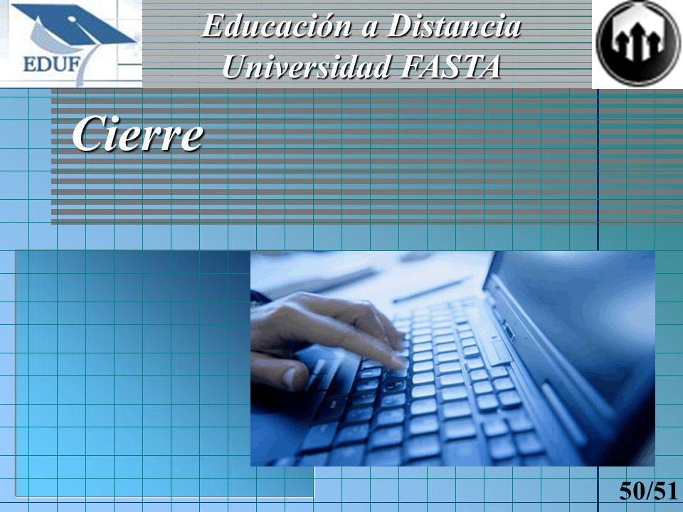 Educación a Distancia Universidad FASTA 49/51 Agradecimientos Nuestras Familias Ing.