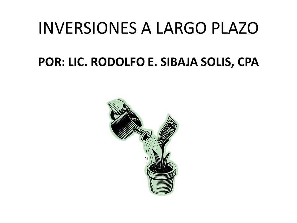 INVERSIONES A LARGO PLAZO POR: LIC. RODOLFO E. SIBAJA SOLIS, CPA
