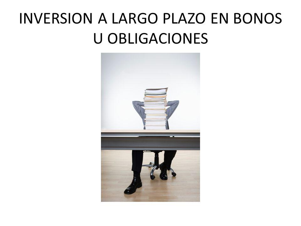 INVERSION A LARGO PLAZO EN BONOS U OBLIGACIONES