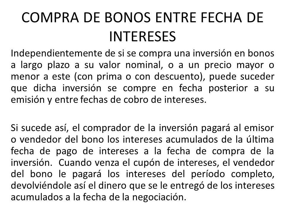 COMPRA DE BONOS ENTRE FECHA DE INTERESES Independientemente de si se compra una inversión en bonos a largo plazo a su valor nominal, o a un precio may