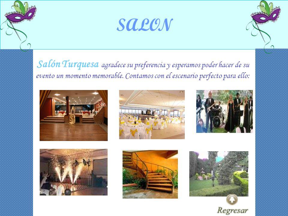 SALON Salón Turquesa agradece su preferencia y esperamos poder hacer de su evento un momento memorable.