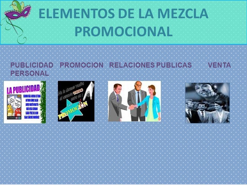 ELEMENTOS DE LA MEZCLA PROMOCIONAL PUBLICIDADPROMOCIONRELACIONES PUBLICASVENTA PERSONAL