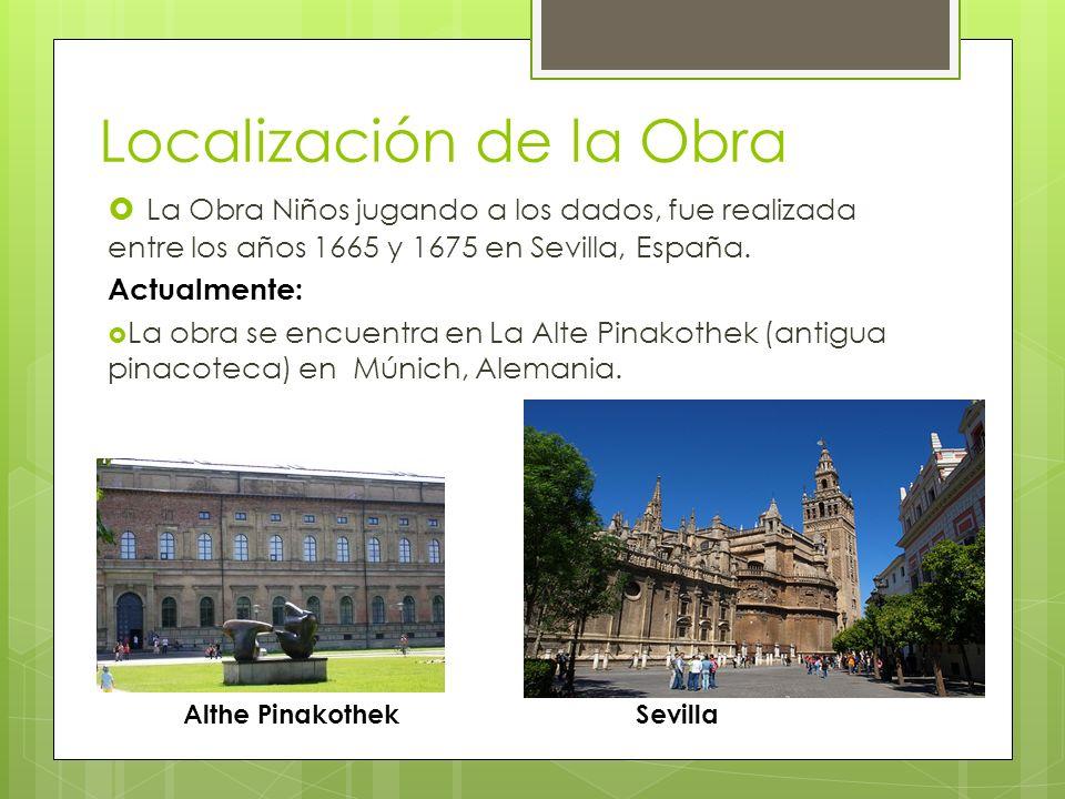 Localización de la Obra La Obra Niños jugando a los dados, fue realizada entre los años 1665 y 1675 en Sevilla, España. Actualmente: La obra se encuen