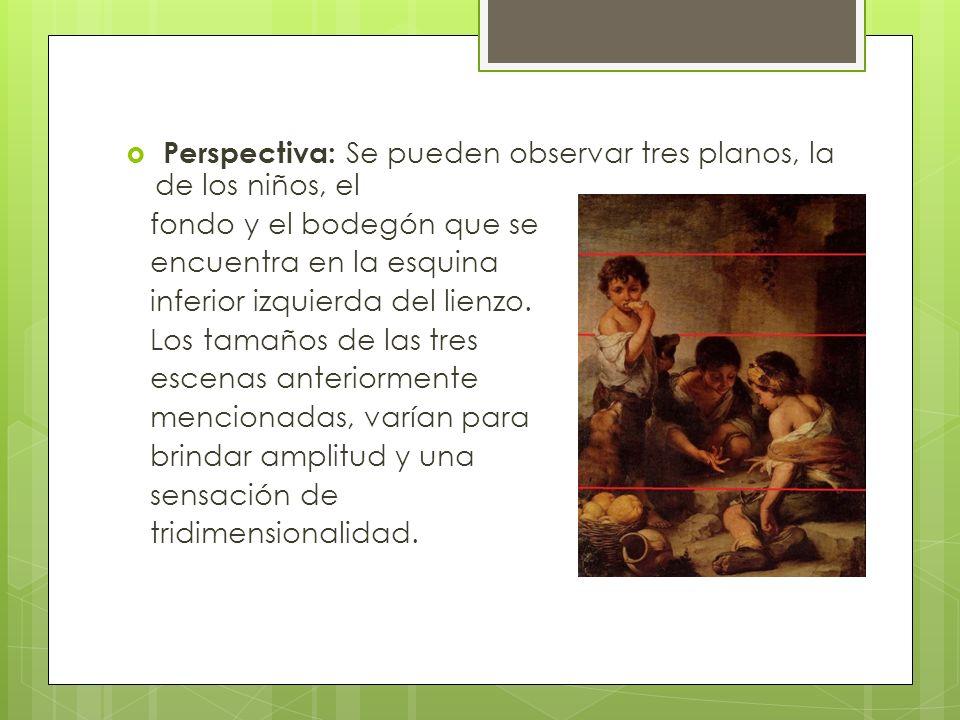 Perspectiva: Se pueden observar tres planos, la de los niños, el fondo y el bodegón que se encuentra en la esquina inferior izquierda del lienzo. Los