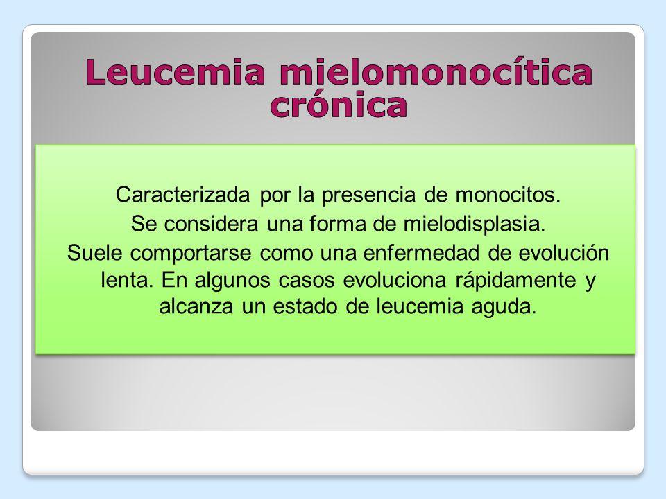Caracterizada por la presencia de monocitos. Se considera una forma de mielodisplasia. Suele comportarse como una enfermedad de evolución lenta. En al