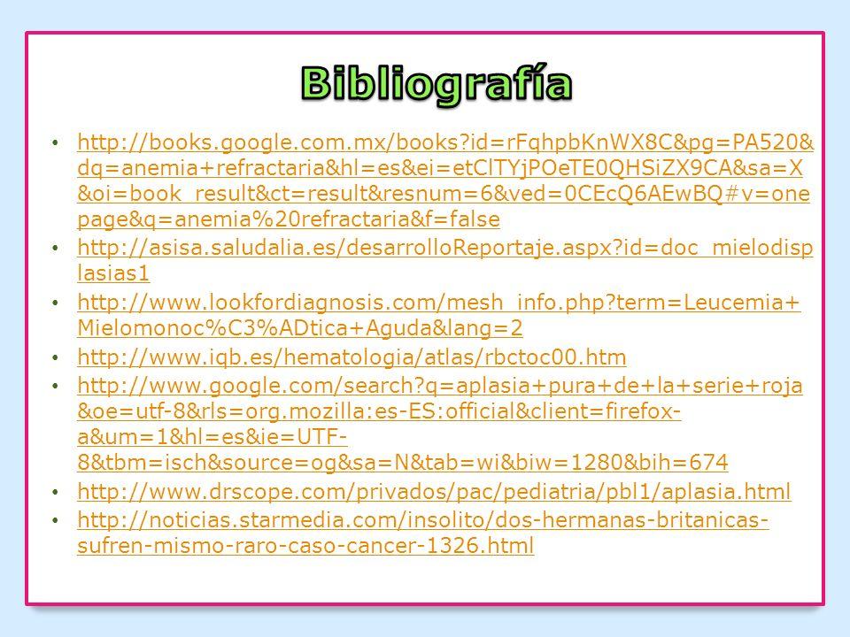 http://books.google.com.mx/books?id=rFqhpbKnWX8C&pg=PA520& dq=anemia+refractaria&hl=es&ei=etClTYjPOeTE0QHSiZX9CA&sa=X &oi=book_result&ct=result&resnum