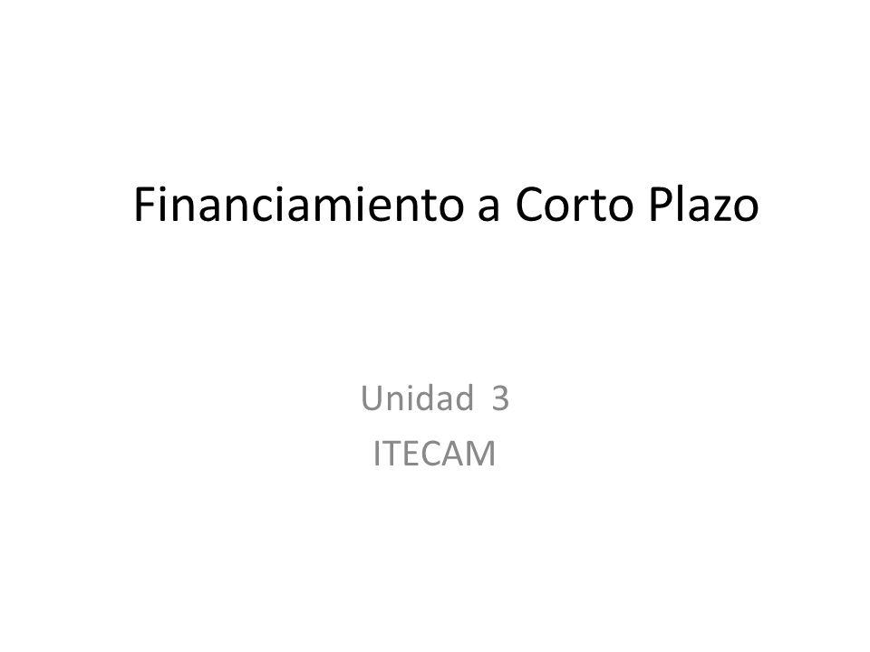 Financiamiento a Corto Plazo Unidad 3 ITECAM
