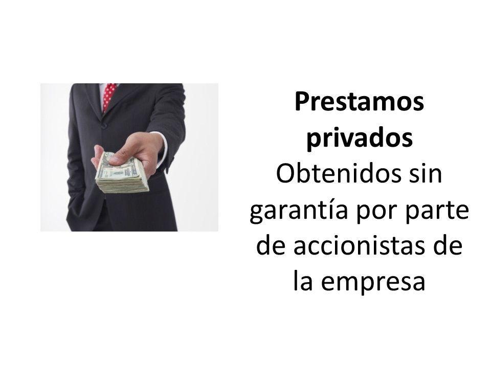 Prestamos privados Obtenidos sin garantía por parte de accionistas de la empresa