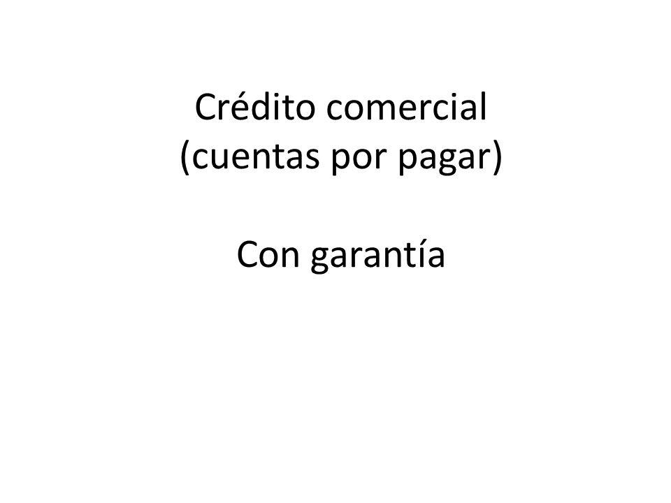 Crédito comercial (cuentas por pagar) Con garantía