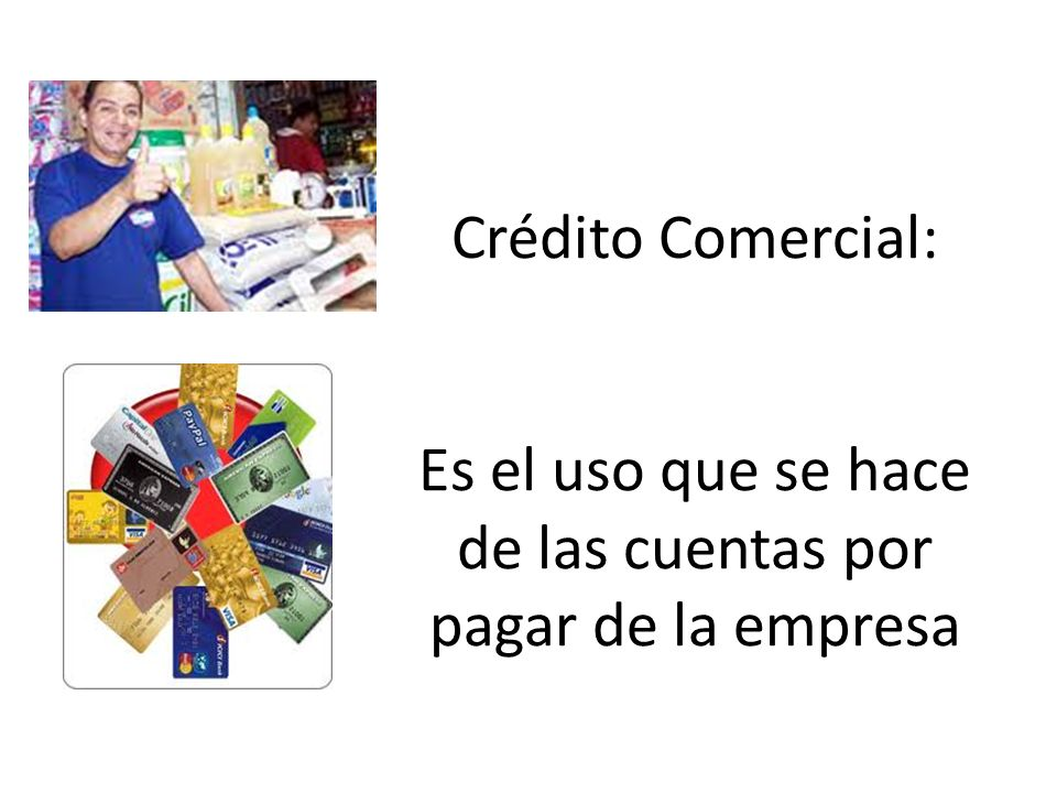 Tipos de crédito comercial: Con proveedores Con clientes